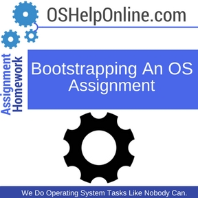 Bootstrapping An OS Assignment Help