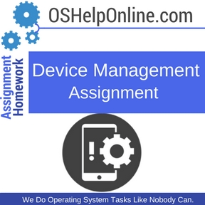 Device Management Assignment HelpDevice Management Assignment Help