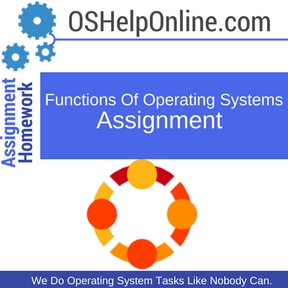 Functions Of Operating Systems Assignment Help