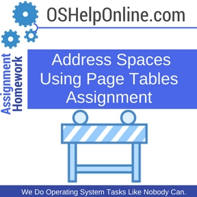 Address Spaces Using Page Tables Assignment Help