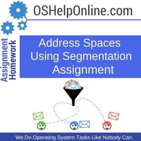 Address Spaces Using Segmentation Assignment Help