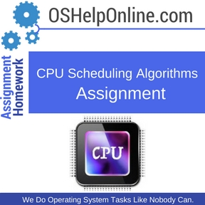 CPU Scheduling Algorithms Assignment Help