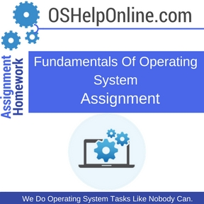 Fundamentals Of Operating System Assignment Help