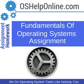 Fundamentals Of Operating Systems Assignment Help