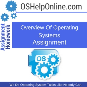 Overview Of Operating Systems Assignment Help