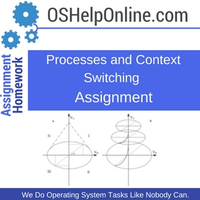 Processes and Context Switching Assignment Help