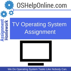 TV Operating System Assignment help